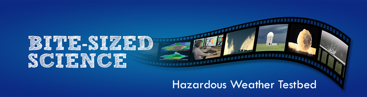 Bite-Sized Science: Hazardous Weather Testbed